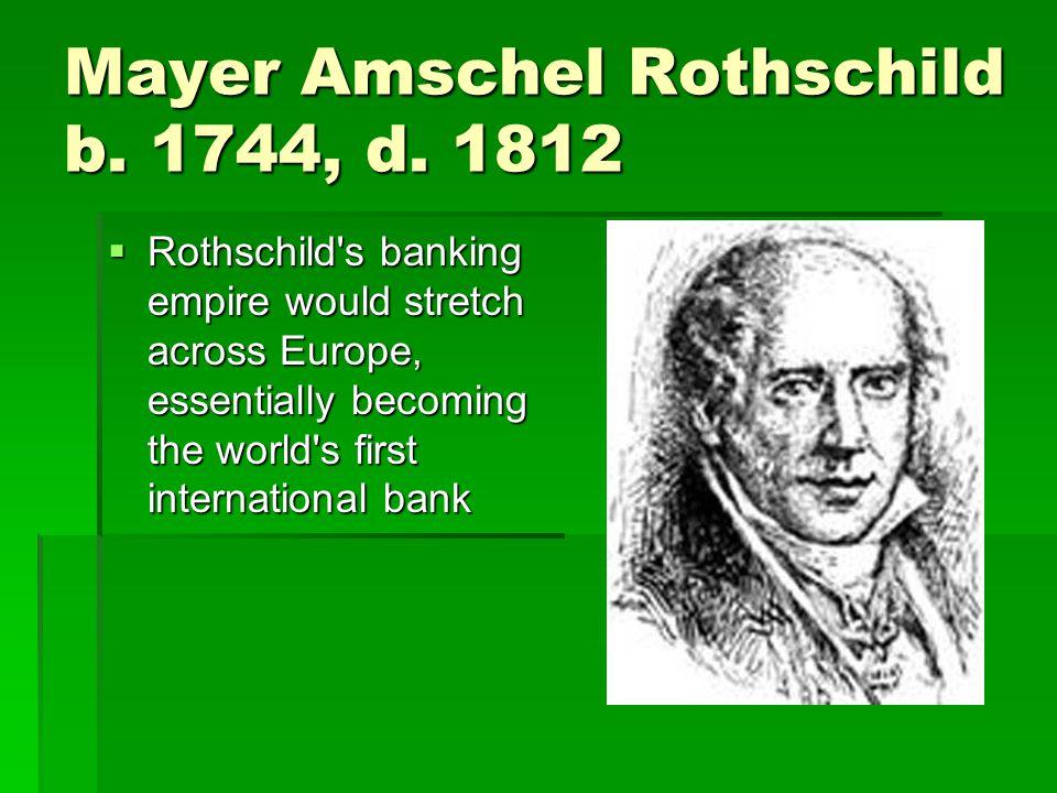 Mayer Amschel Rothschild b. 1744, d.