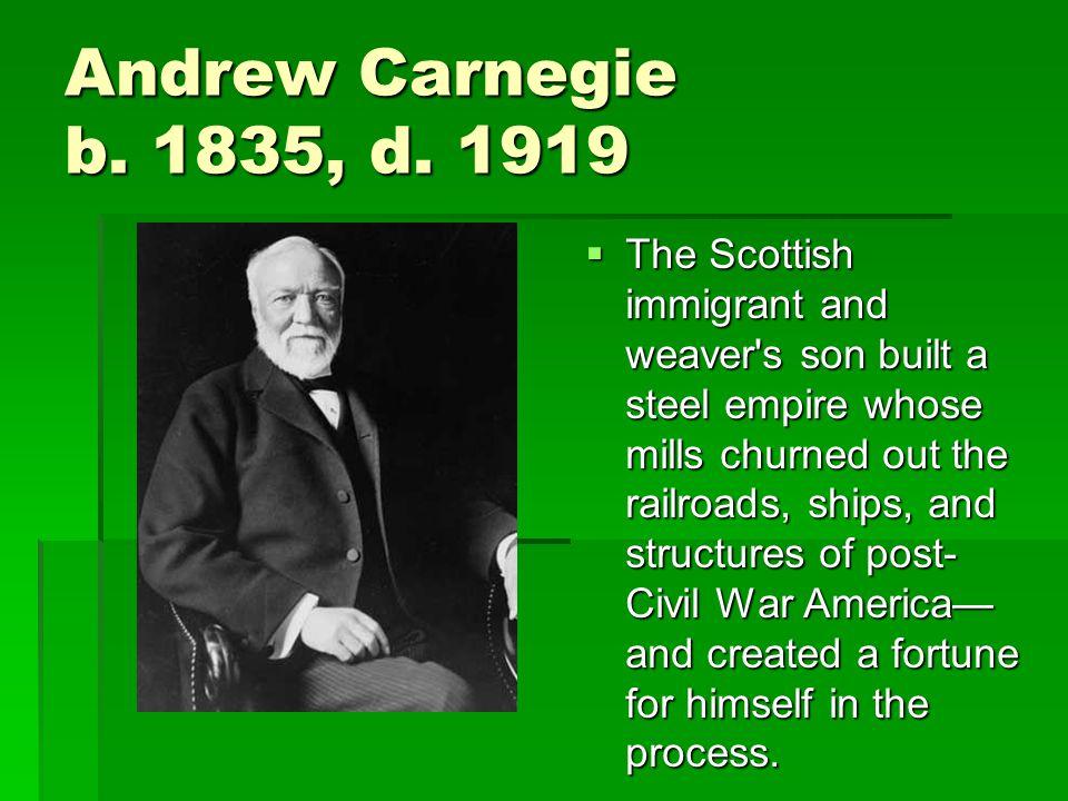 Andrew Carnegie b. 1835, d.