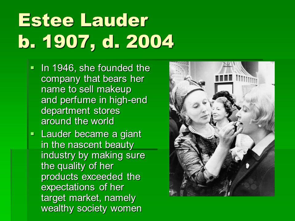 Estee Lauder b. 1907, d.