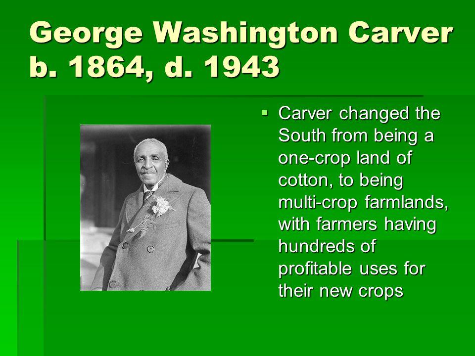 George Washington Carver b. 1864, d.