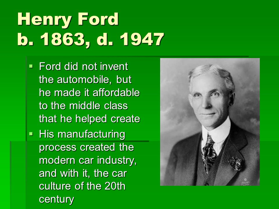Henry Ford b. 1863, d.