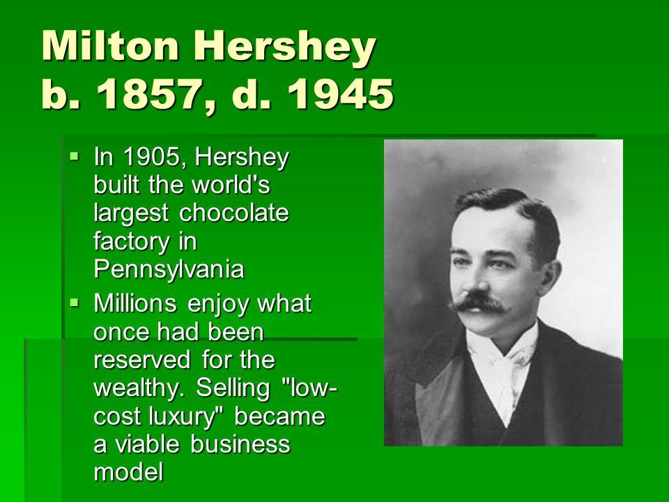 Milton Hershey b. 1857, d.