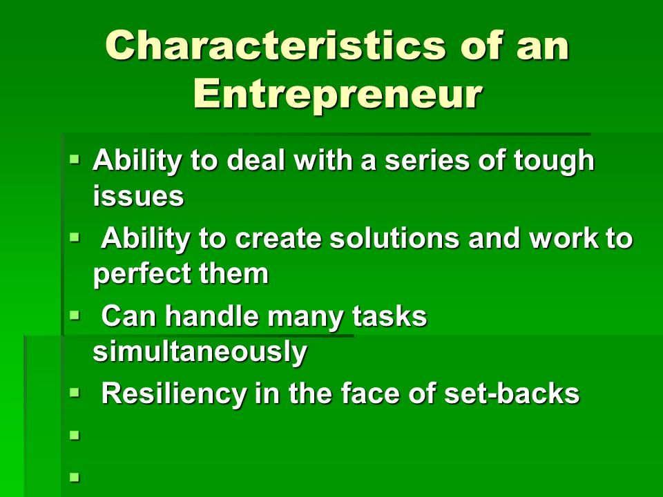 Characteristics Cont'd  Willingness to work hard and not expect easy solutions  Possess well-developed problem solving skills  Ability to learn and acquire the necessary skills for the tasks at hand