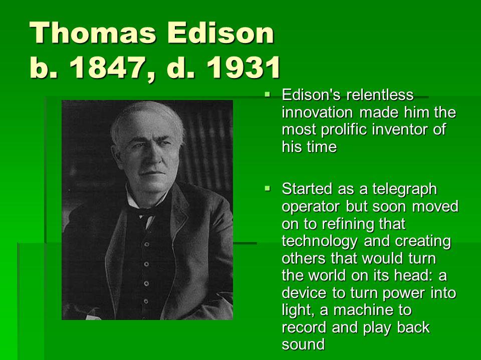 Thomas Edison b. 1847, d.