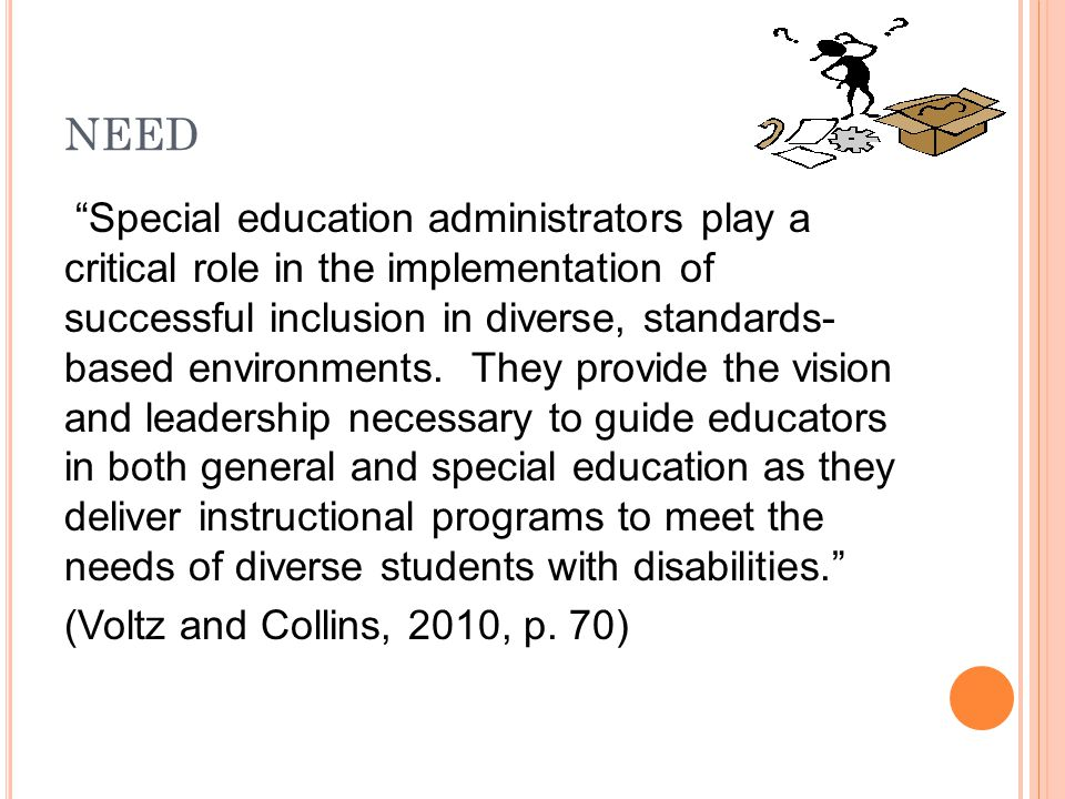 """""""Special education administrators play a critical role in the implementation of successful inclusion in diverse, standards- based environments. They p"""
