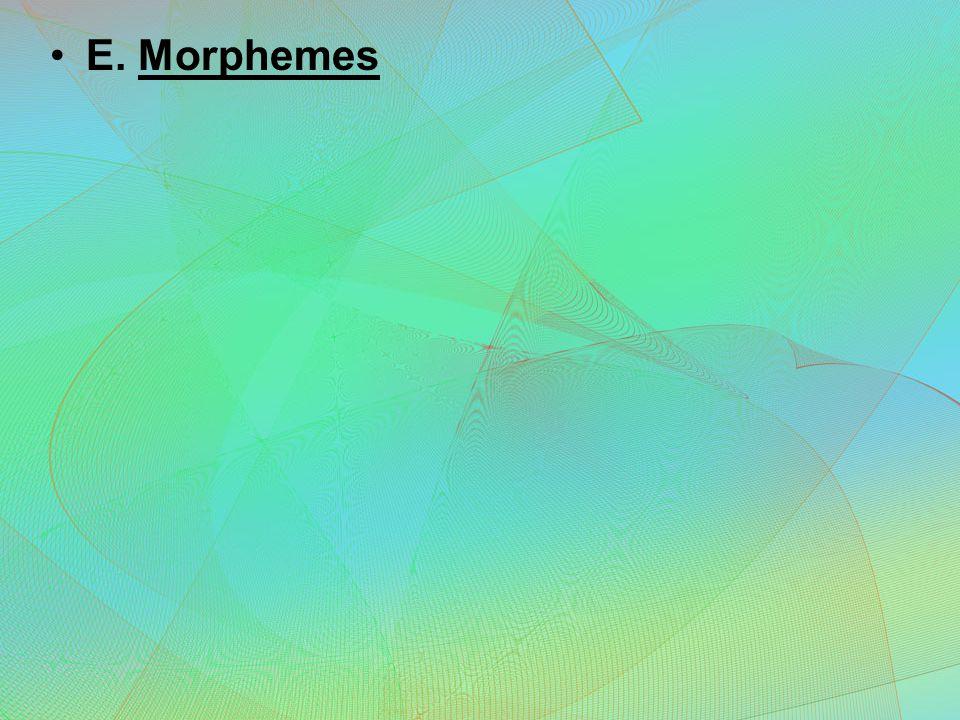 E. Morphemes