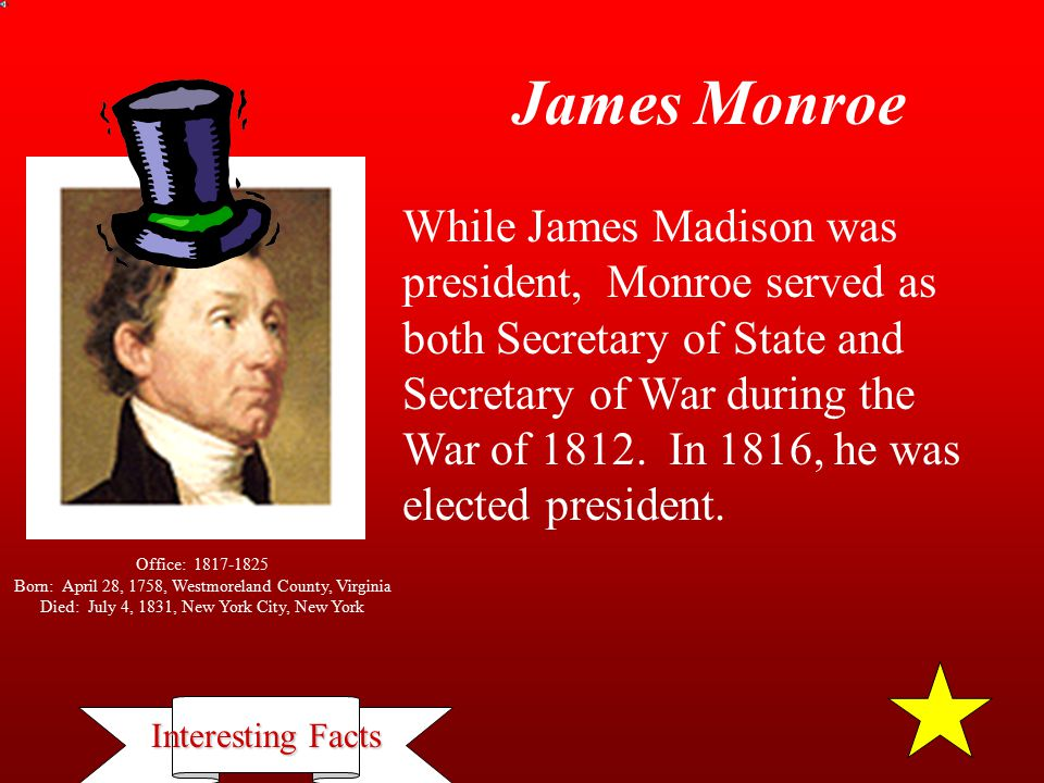 Interesting Facts Click here to visit President Monroe's home at AshlawnClick here to visit President Monroe's home at Ashlawn.