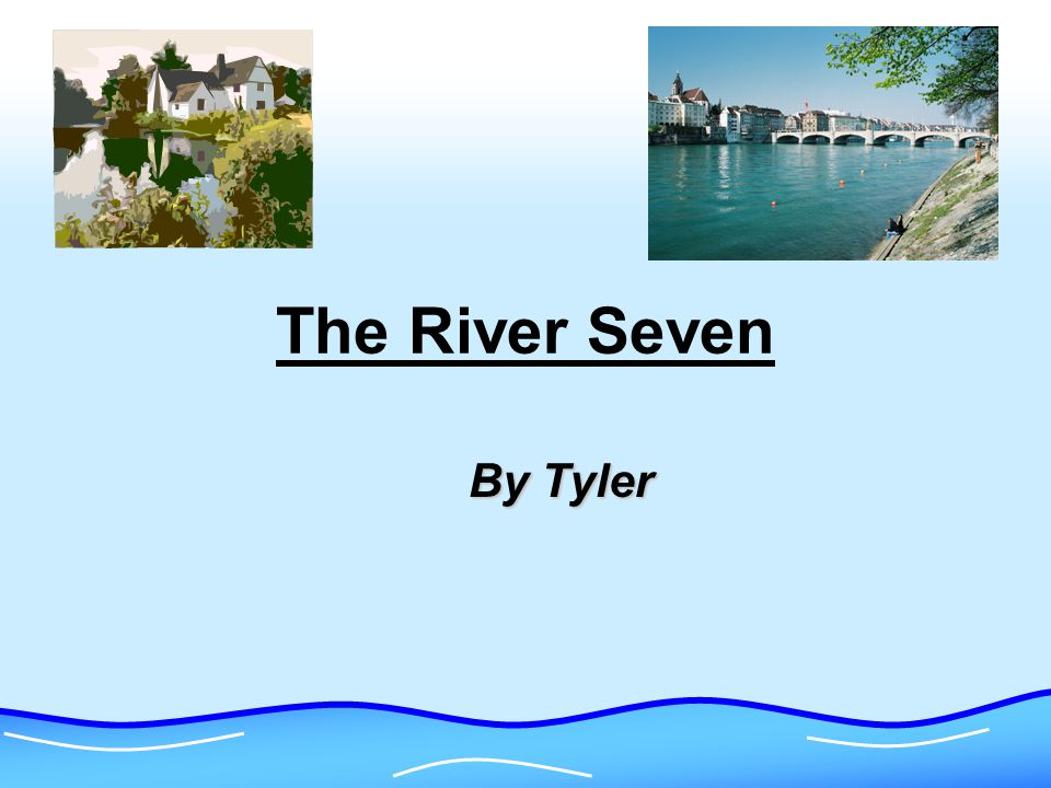 The River Seven By Tyler