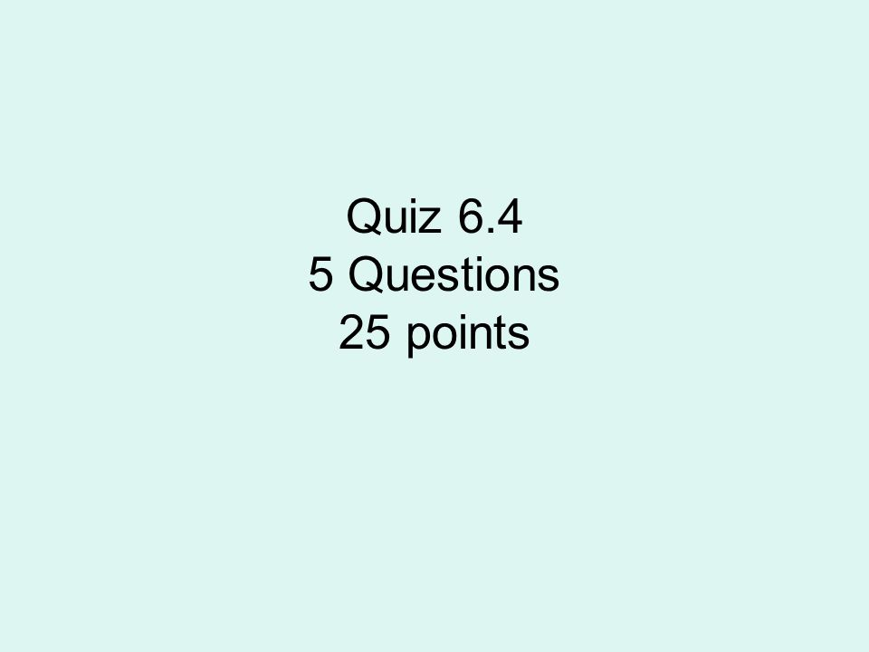 Quiz 6.4 5 Questions 25 points