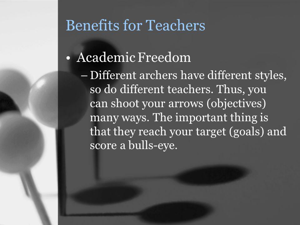 Benefits for Teachers Academic Freedom –Different archers have different styles, so do different teachers.