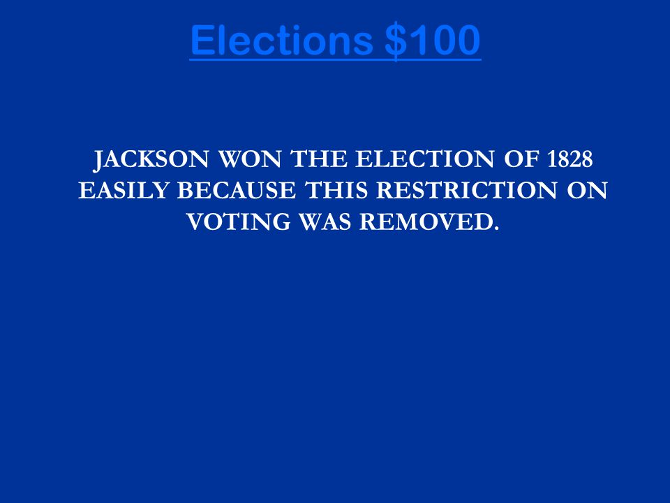 JACKSON WON THE ELECTION OF 1828 EASILY BECAUSE THIS RESTRICTION ON VOTING WAS REMOVED.