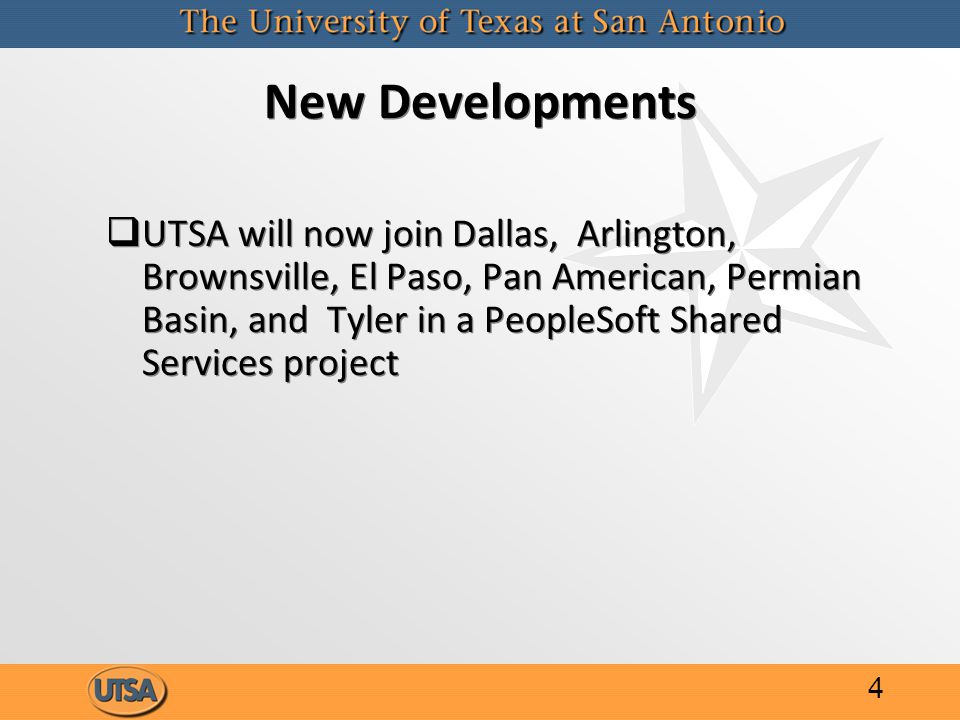 New Developments   UTSA will now join Dallas, Arlington, Brownsville, El Paso, Pan American, Permian Basin, and Tyler in a PeopleSoft Shared Services project 4