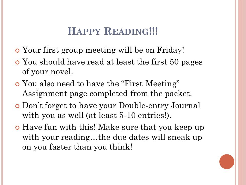 H APPY R EADING !!. Your first group meeting will be on Friday.