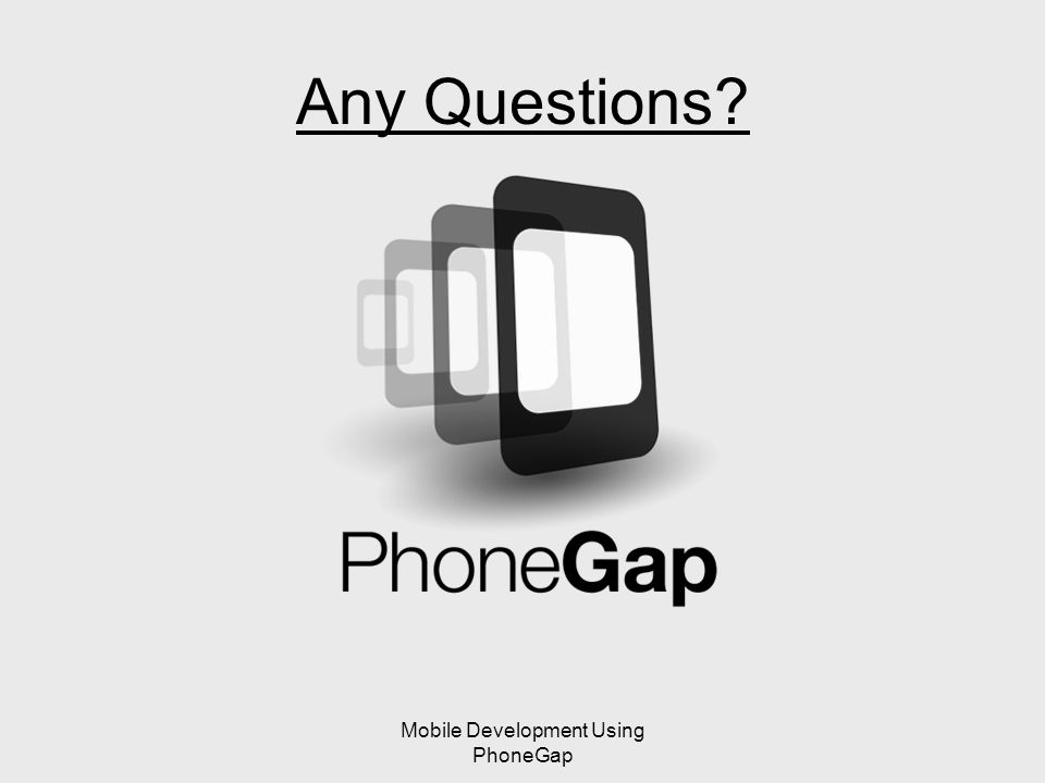 Mobile Development Using PhoneGap Any Questions
