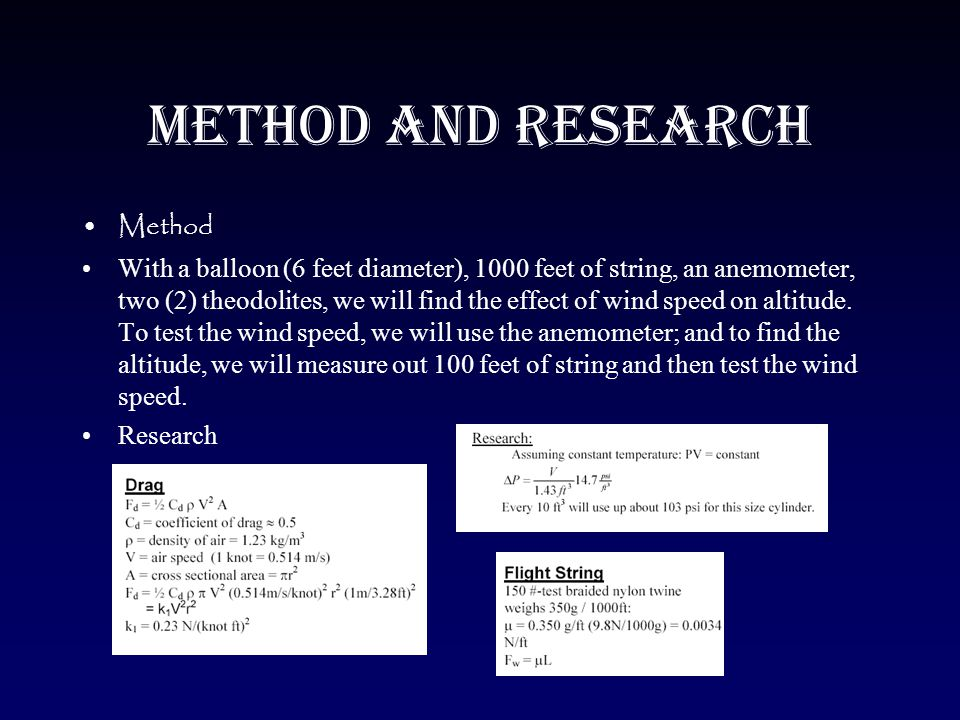 Method and Research Method With a balloon (6 feet diameter), 1000 feet of string, an anemometer, two (2) theodolites, we will find the effect of wind speed on altitude.