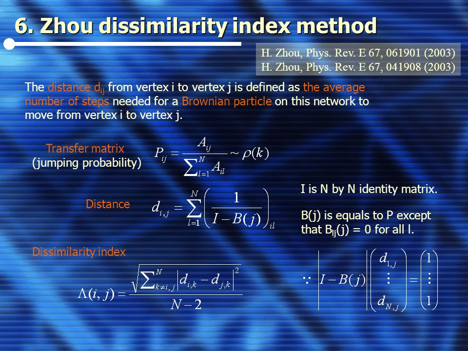 6. Zhou dissimilarity index method H. Zhou, Phys.