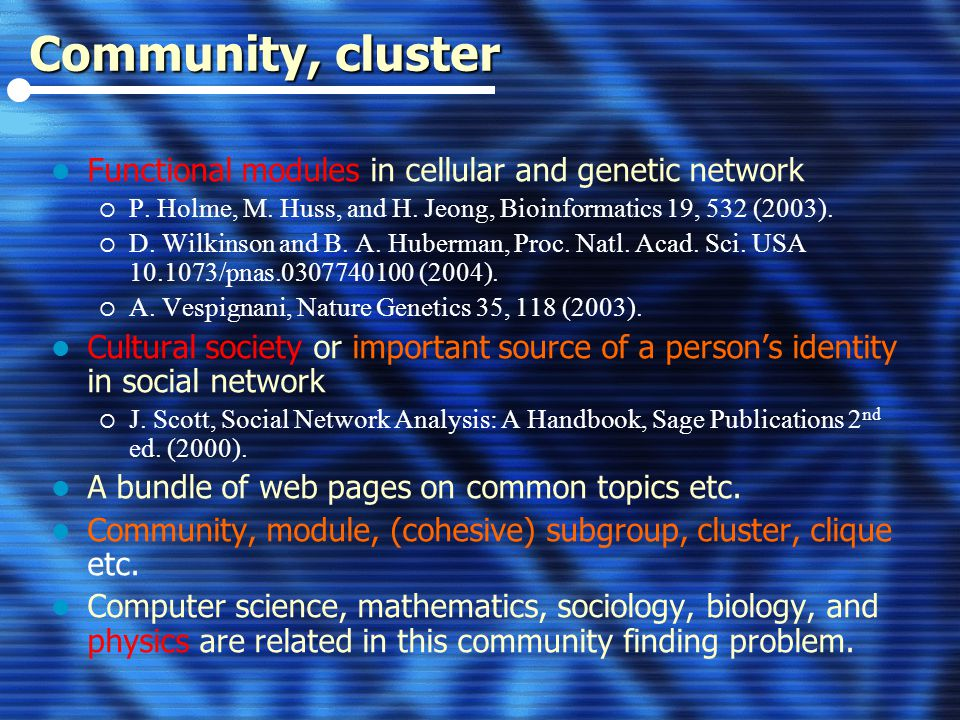 Community, cluster Functional modules in cellular and genetic network  P.