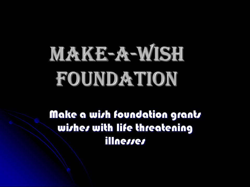 Make-A-Wish foundation Make a wish foundation grants wishes with life threatening illnesses