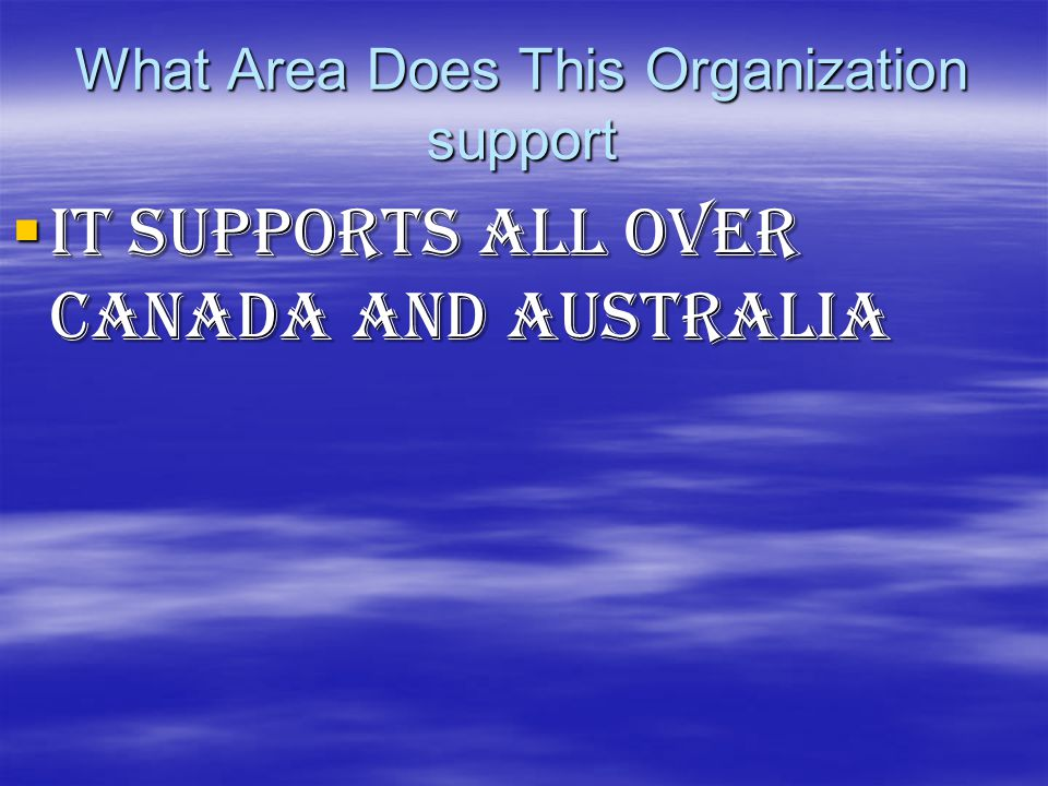 What Area Does This Organization support  It supports all over Canada and Australia