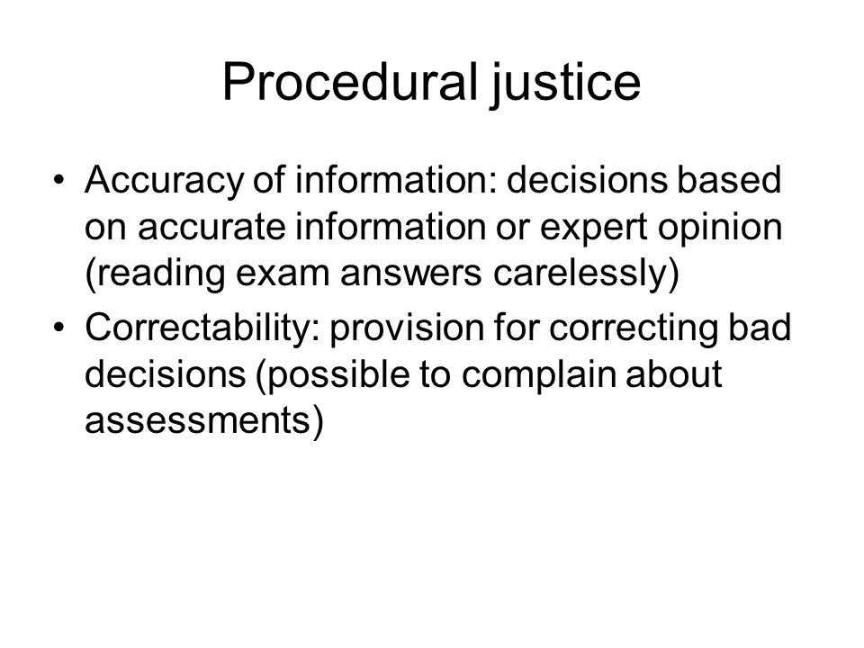 Procedural justice Representativeness: those affected on the decision should have influence on the decision ( voice : no say on personnel selection) Ethicality: no deception, bribing, spying etc.