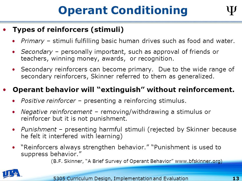 5305 Curriculum Design, Implementation and Evaluation 13 Types of reinforcers (stimuli) Primary – stimuli fulfilling basic human drives such as food and water.