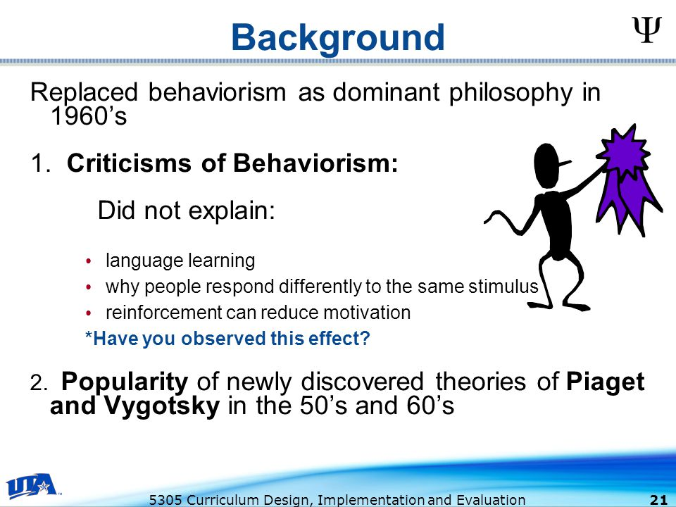 5305 Curriculum Design, Implementation and Evaluation 21 Background Replaced behaviorism as dominant philosophy in 1960's 1.