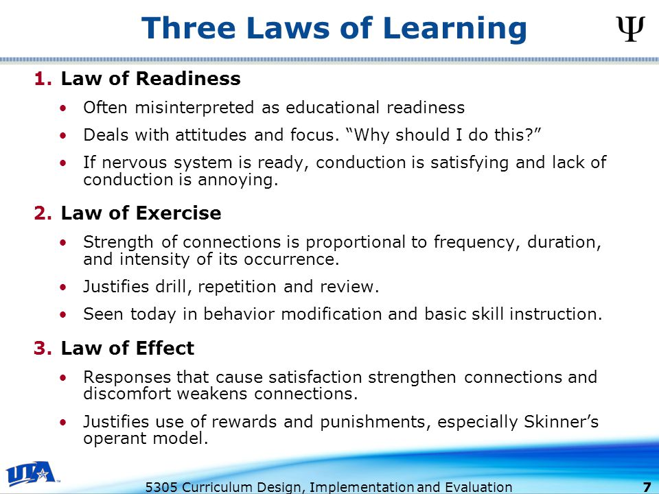 5305 Curriculum Design, Implementation and Evaluation 7 1.Law of Readiness Often misinterpreted as educational readiness Deals with attitudes and focus.