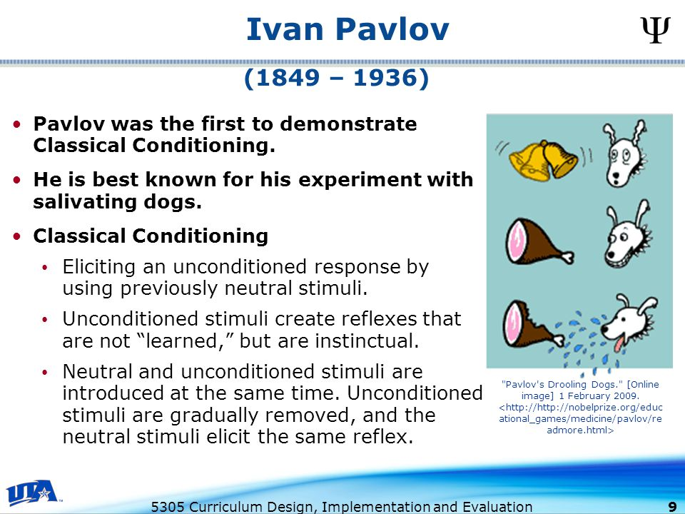 5305 Curriculum Design, Implementation and Evaluation 9 Ivan Pavlov Pavlov was the first to demonstrate Classical Conditioning.