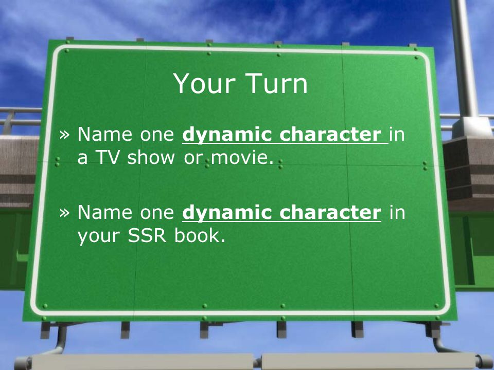 Your Turn »Name one dynamic character in a TV show or movie.