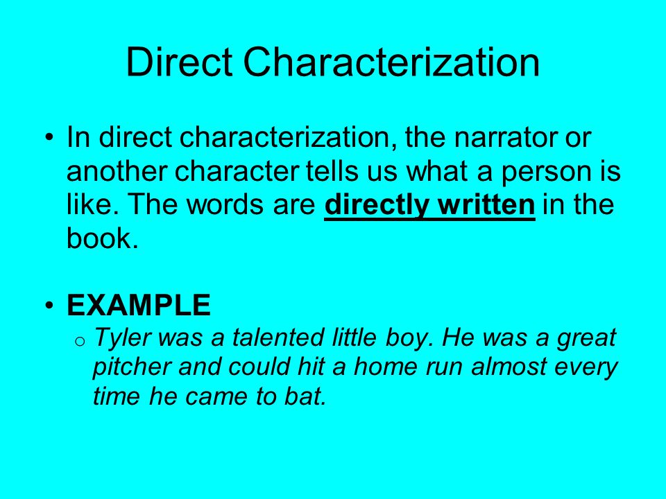 Direct Characterization In direct characterization, the narrator or another character tells us what a person is like.