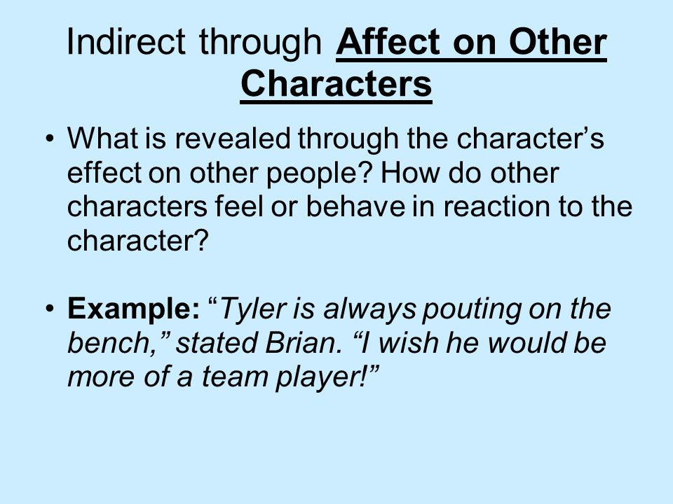 Indirect through Affect on Other Characters What is revealed through the character's effect on other people.