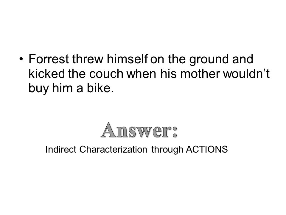 Forrest threw himself on the ground and kicked the couch when his mother wouldn't buy him a bike.