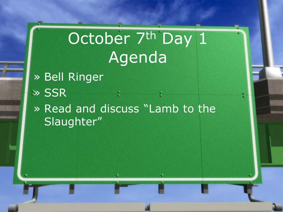 October 7 th Day 1 Agenda »Bell Ringer »SSR »Read and discuss Lamb to the Slaughter