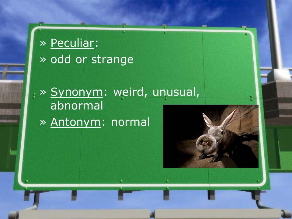 »Peculiar: »odd or strange »Synonym: weird, unusual, abnormal »Antonym: normal