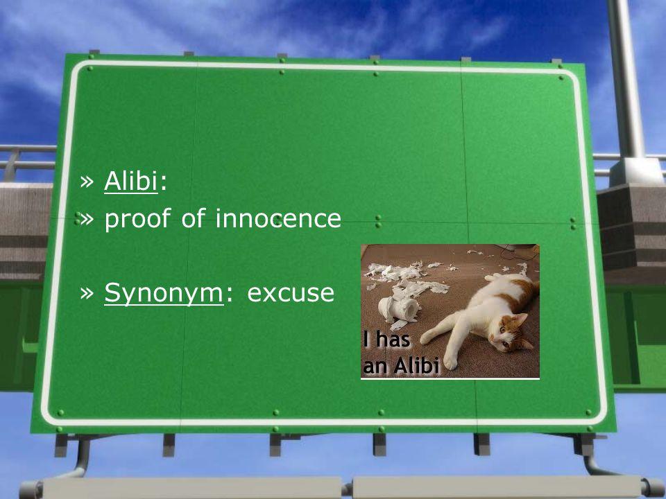 »Alibi: »proof of innocence »Synonym: excuse