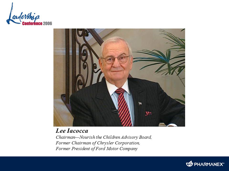 Lee Iacocca Chairman—Nourish the Children Advisory Board, Former Chairman of Chrysler Corporation, Former President of Ford Motor Company