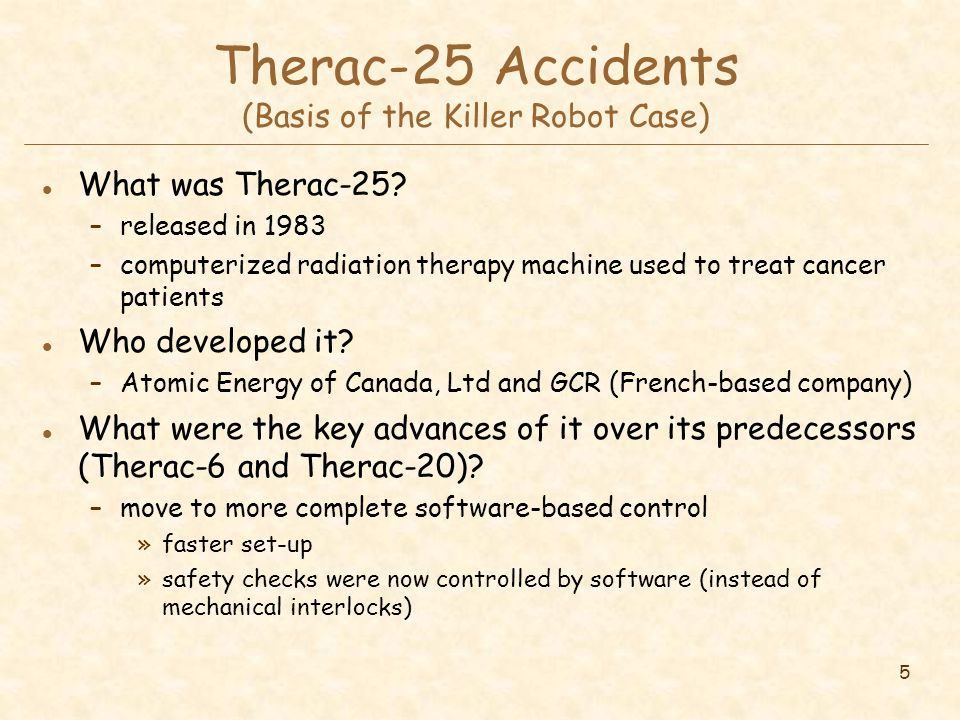 5 Therac-25 Accidents (Basis of the Killer Robot Case) l What was Therac-25.