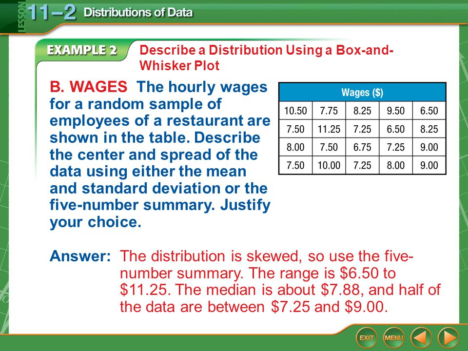Example 2 Describe a Distribution Using a Box-and- Whisker Plot B. WAGES The hourly wages for a random sample of employees of a restaurant are shown i
