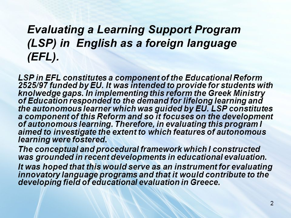 2 Evaluating a Learning Support Program (LSP) in English as a foreign language (EFL). LSP in EFL constitutes a component of the Educational Reform 252
