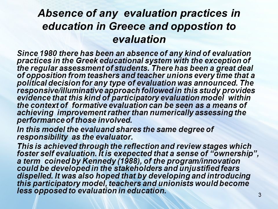 3 Absence of any evaluation practices in education in Greece and oppostion to evaluation Since 1980 there has been an absence of any kind of evaluatio