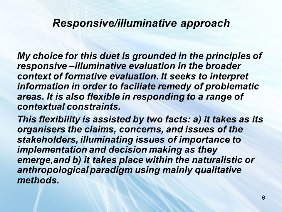 6 Responsive/illuminative approach My choice for this duet is grounded in the principles of responsive –illuminative evaluation in the broader context