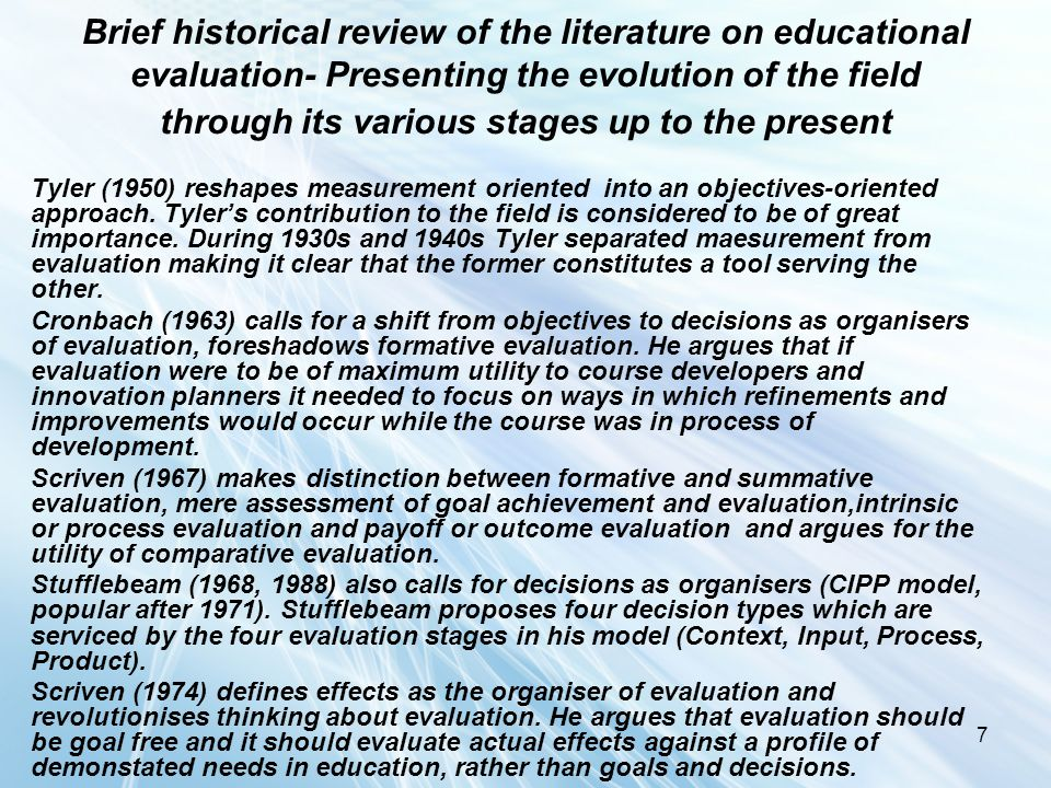 7 Brief historical review of the literature on educational evaluation- Presenting the evolution of the field through its various stages up to the pres