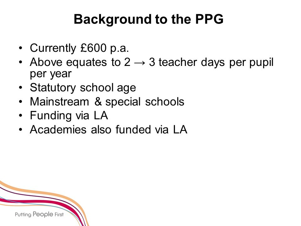 Background to the PPG Currently £600 p.a.