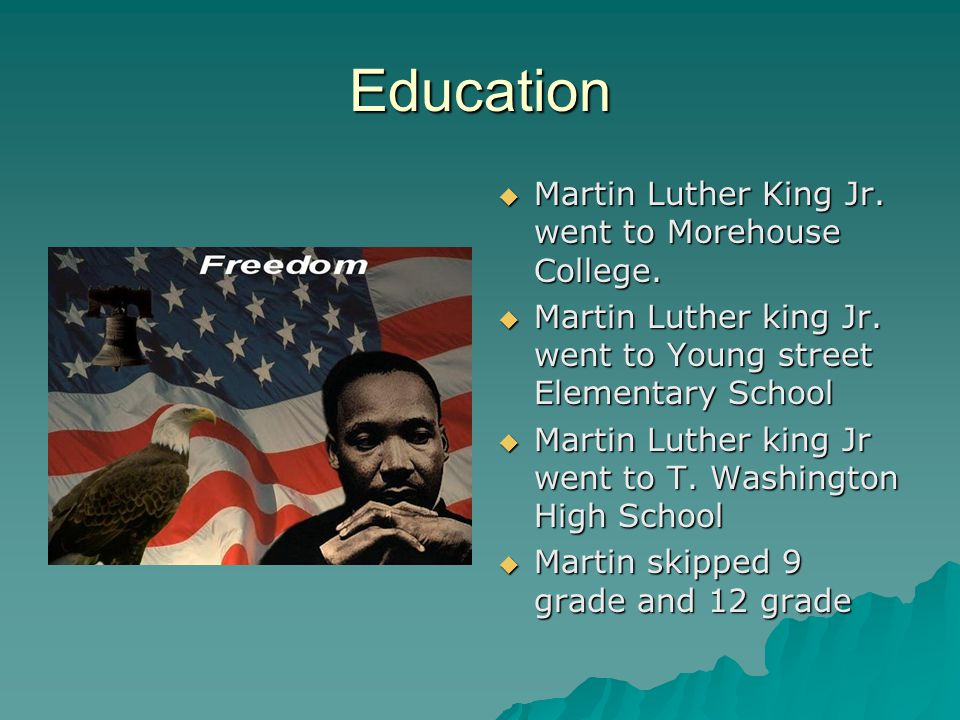 Education  Martin Luther King Jr. went to Morehouse College.