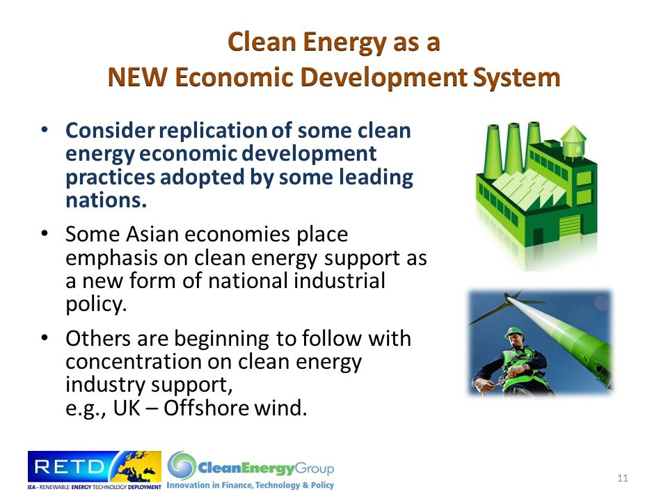 Consider replication of some clean energy economic development practices adopted by some leading nations.