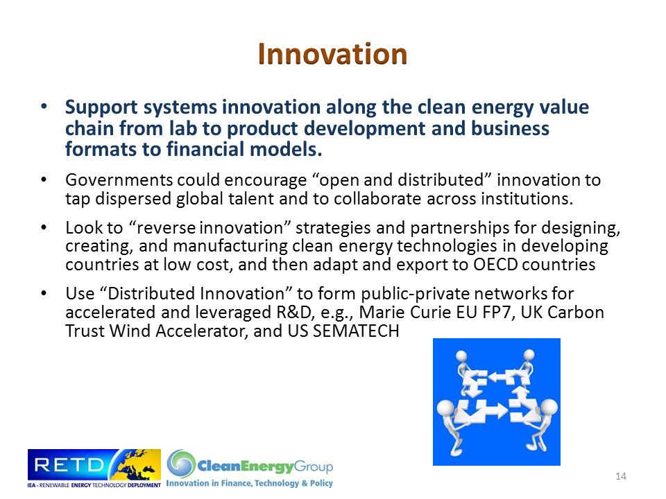 Support systems innovation along the clean energy value chain from lab to product development and business formats to financial models.
