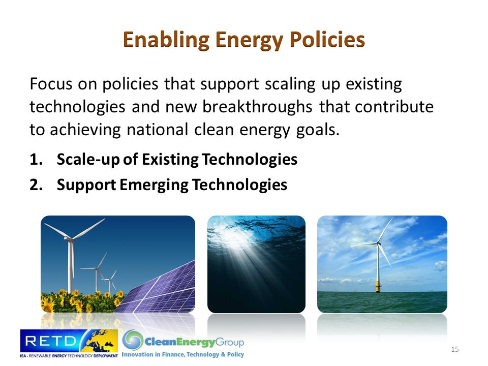 Focus on policies that support scaling up existing technologies and new breakthroughs that contribute to achieving national clean energy goals.