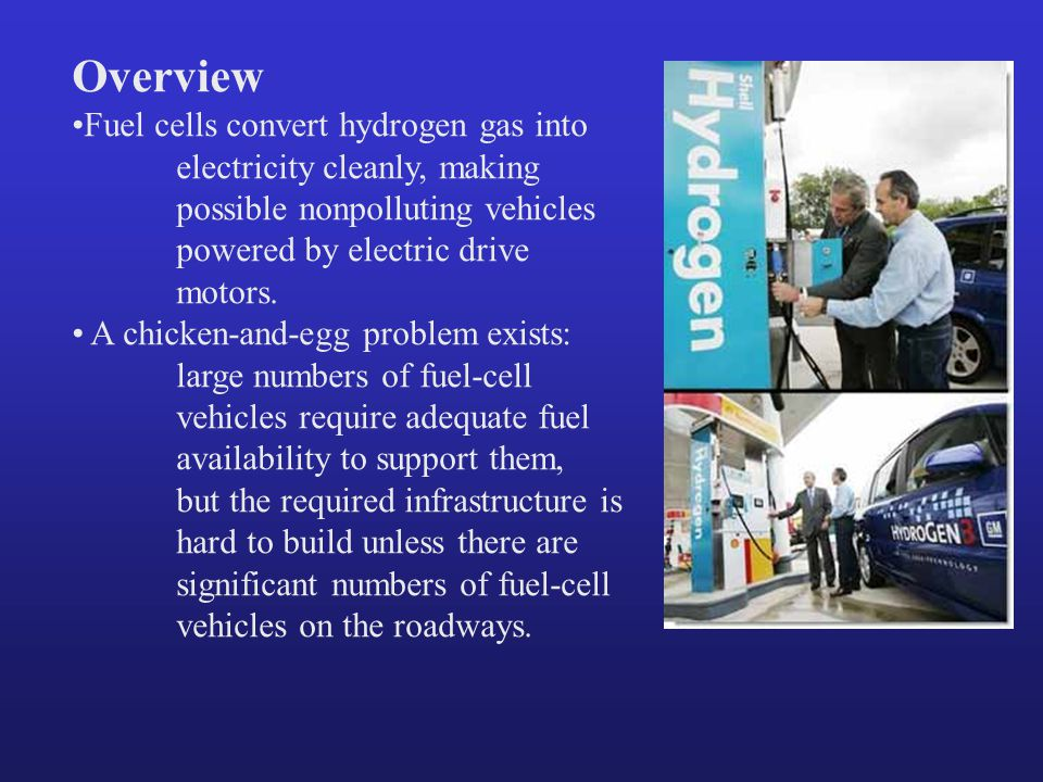 Overview Fuel cells convert hydrogen gas into electricity cleanly, making possible nonpolluting vehicles powered by electric drive motors.