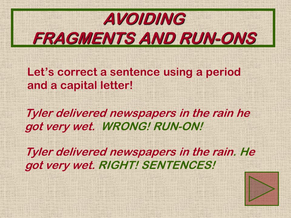 AVOIDING FRAGMENTS AND RUN-ONS There are three ways to correct a run-on: 1.