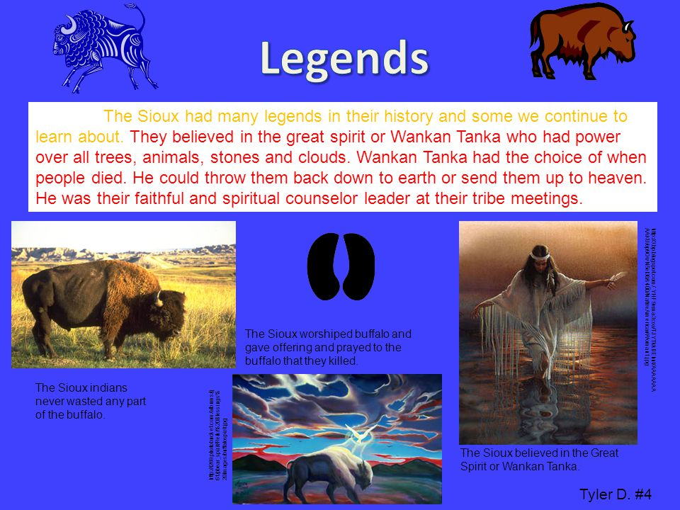 The Sioux had many legends in their history and some we continue to learn about. They believed in the great spirit or Wankan Tanka who had power over